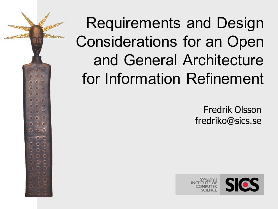 Requirements and Design Considerations for an Open and General Architecture for Information Refinement Fredrik Olsson fredriko@sics.se