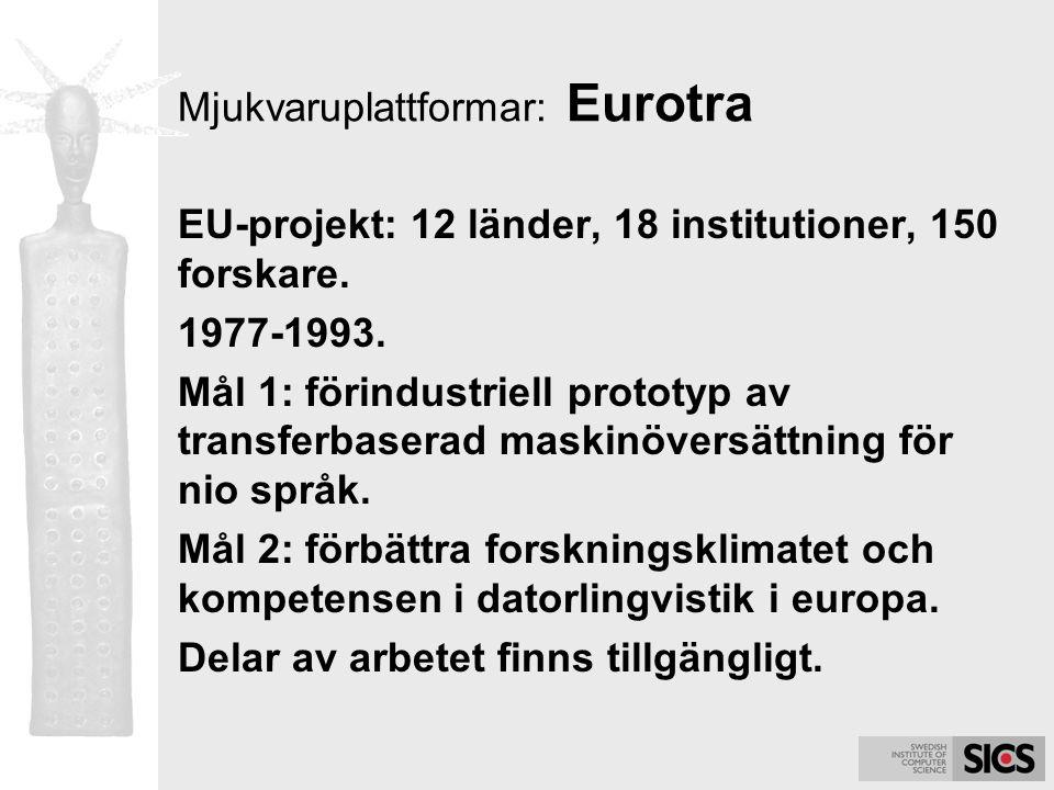 Mjukvaruplattformar: Eurotra EU-projekt: 12 länder, 18 institutioner, 150 forskare. 1977-1993. Mål 1: förindustriell prototyp av transferbaserad maski