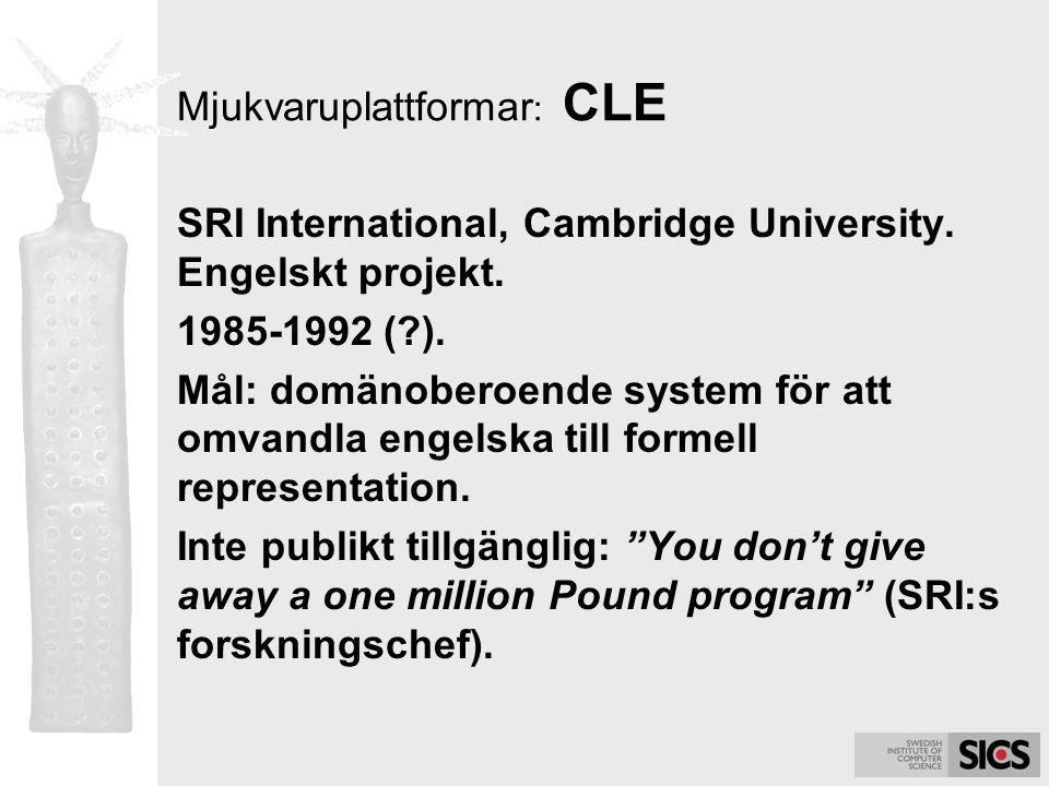Mjukvaruplattformar : CLE SRI International, Cambridge University. Engelskt projekt. 1985-1992 (?). Mål: domänoberoende system för att omvandla engels