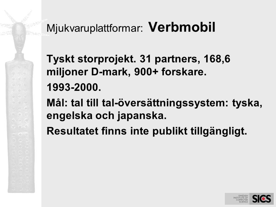 Mjukvaruplattformar: Verbmobil Tyskt storprojekt. 31 partners, 168,6 miljoner D-mark, 900+ forskare. 1993-2000. Mål: tal till tal-översättningssystem: