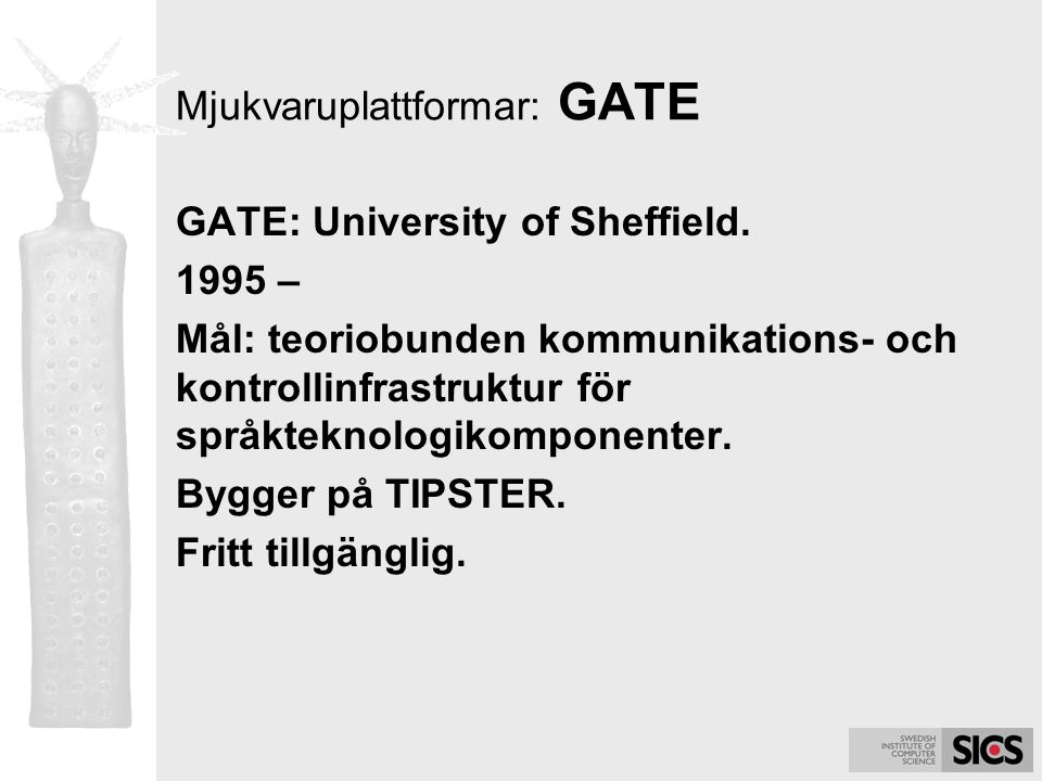 Mjukvaruplattformar: GATE GATE: University of Sheffield. 1995 – Mål: teoriobunden kommunikations- och kontrollinfrastruktur för språkteknologikomponen