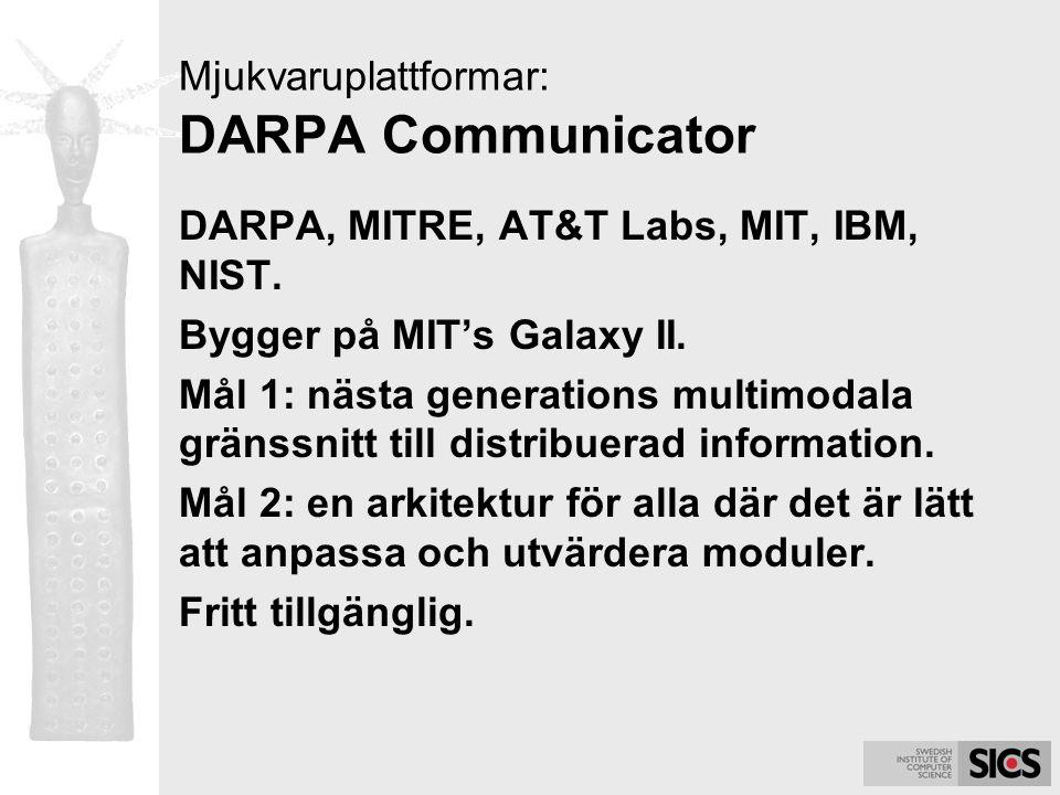 Mjukvaruplattformar: DARPA Communicator DARPA, MITRE, AT&T Labs, MIT, IBM, NIST. Bygger på MIT's Galaxy II. Mål 1: nästa generations multimodala gräns