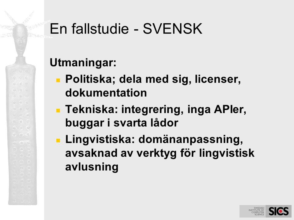 En fallstudie - SVENSK Utmaningar: Politiska; dela med sig, licenser, dokumentation Tekniska: integrering, inga APIer, buggar i svarta lådor Lingvisti