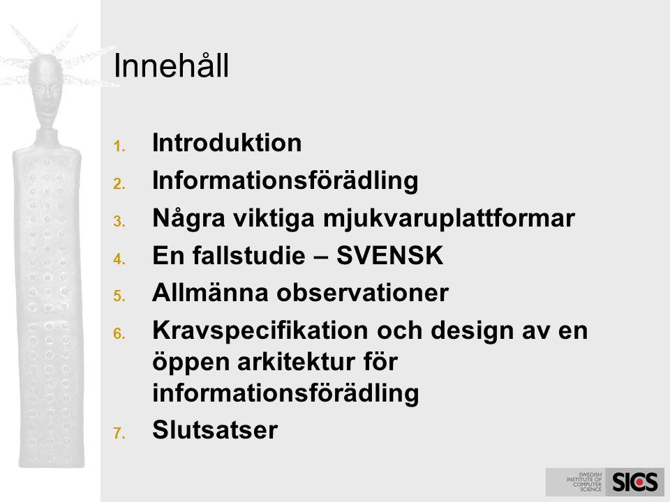 Innehåll 1. Introduktion 2. Informationsförädling 3. Några viktiga mjukvaruplattformar 4. En fallstudie – SVENSK 5. Allmänna observationer 6. Kravspec