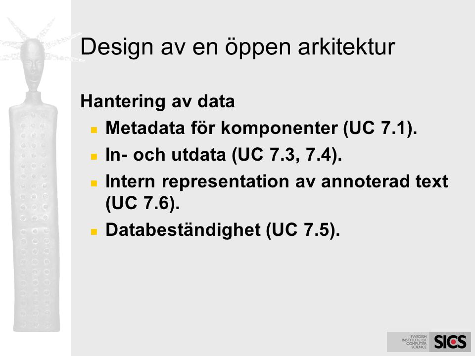 Design av en öppen arkitektur Hantering av data Metadata för komponenter (UC 7.1). In- och utdata (UC 7.3, 7.4). Intern representation av annoterad te