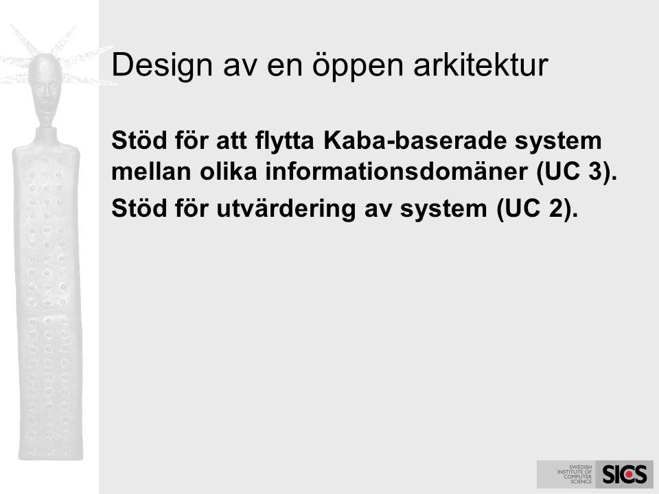 Design av en öppen arkitektur Stöd för att flytta Kaba-baserade system mellan olika informationsdomäner (UC 3). Stöd för utvärdering av system (UC 2).