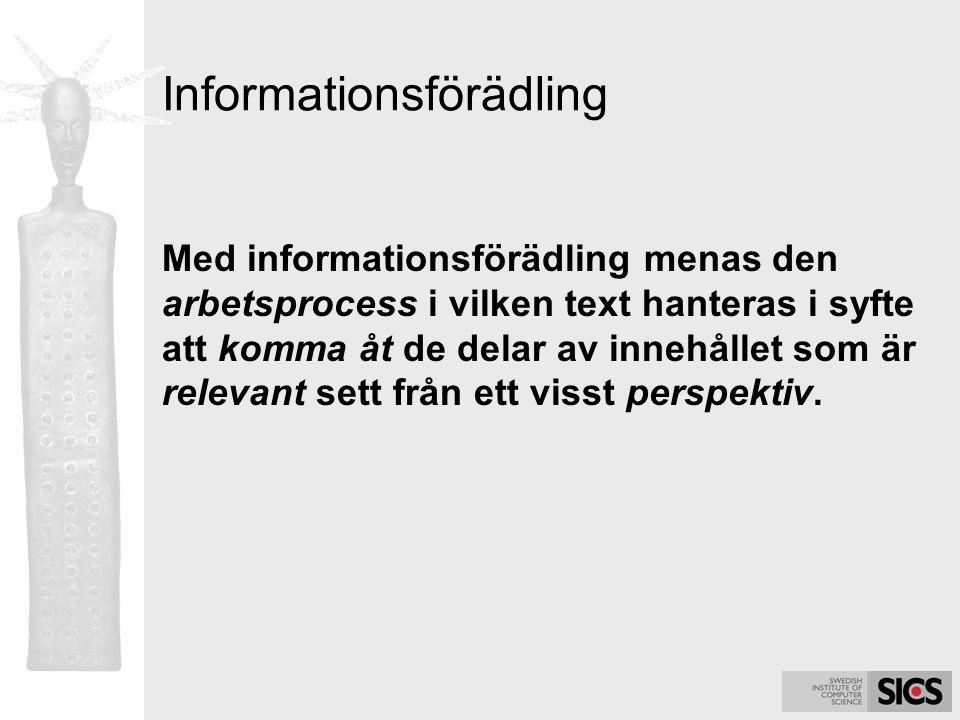 Informationsförädling Med informationsförädling menas den arbetsprocess i vilken text hanteras i syfte att komma åt de delar av innehållet som är rele
