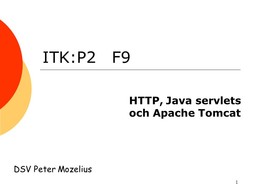12 Servlets och HTTP  Metoder för HTTP i en servlet  doGet()  doPost()  doHead()  doTrace()  doPut()  doDelete()