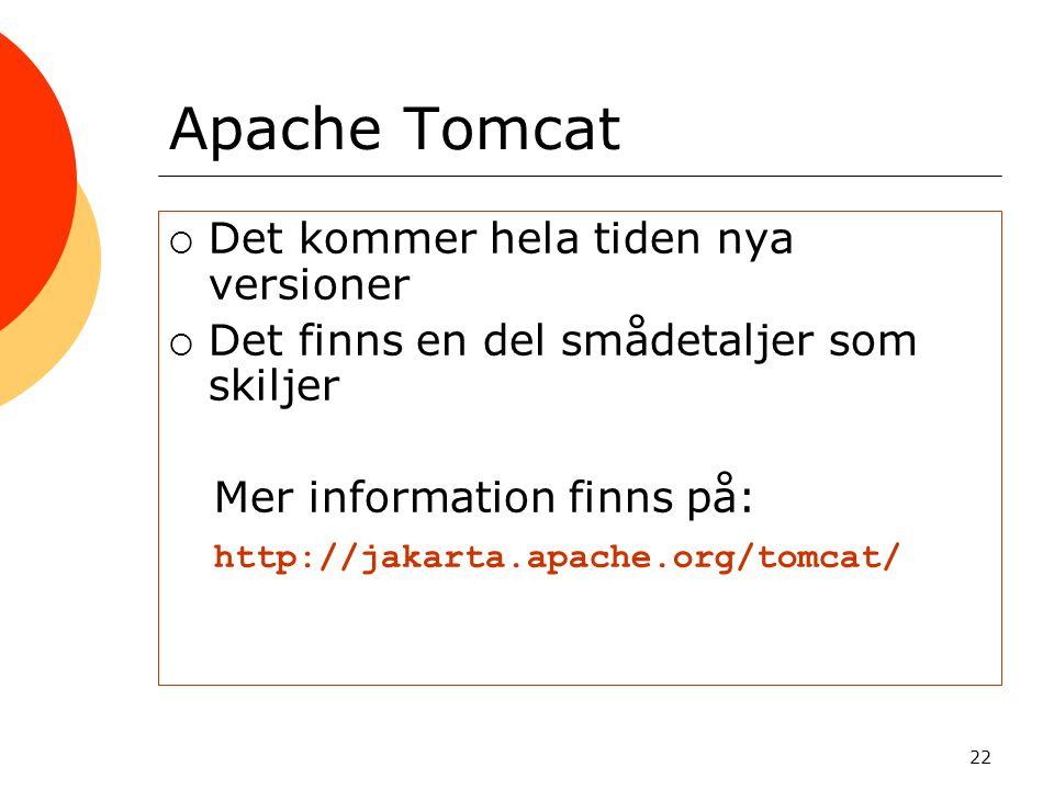 22 Apache Tomcat  Det kommer hela tiden nya versioner  Det finns en del smådetaljer som skiljer Mer information finns på: http://jakarta.apache.org/tomcat/