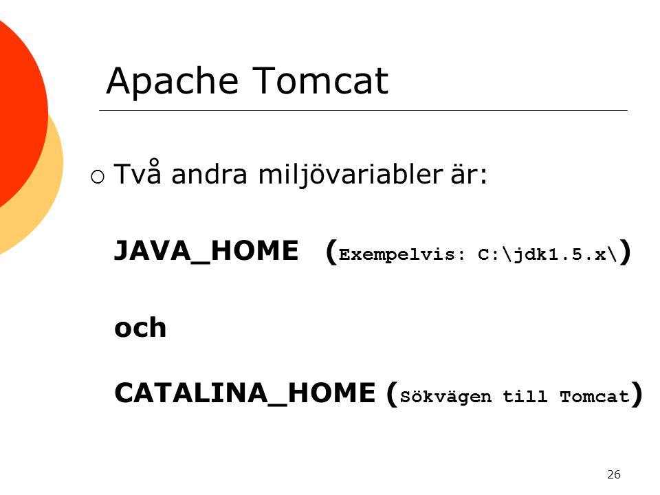 26 Apache Tomcat  Två andra miljövariabler är:  JAVA_HOME ( Exempelvis: C:\jdk1.5.x\ )  och  CATALINA_HOME ( Sökvägen till Tomcat )