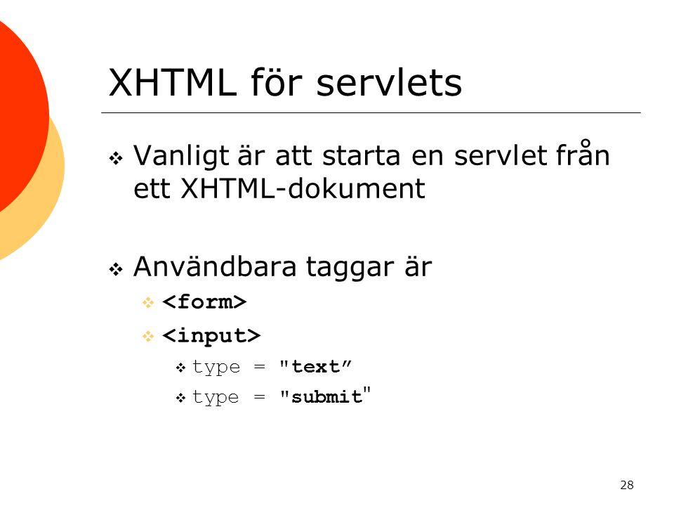 28 XHTML för servlets  Vanligt är att starta en servlet från ett XHTML-dokument  Användbara taggar är   type = text  type = submit
