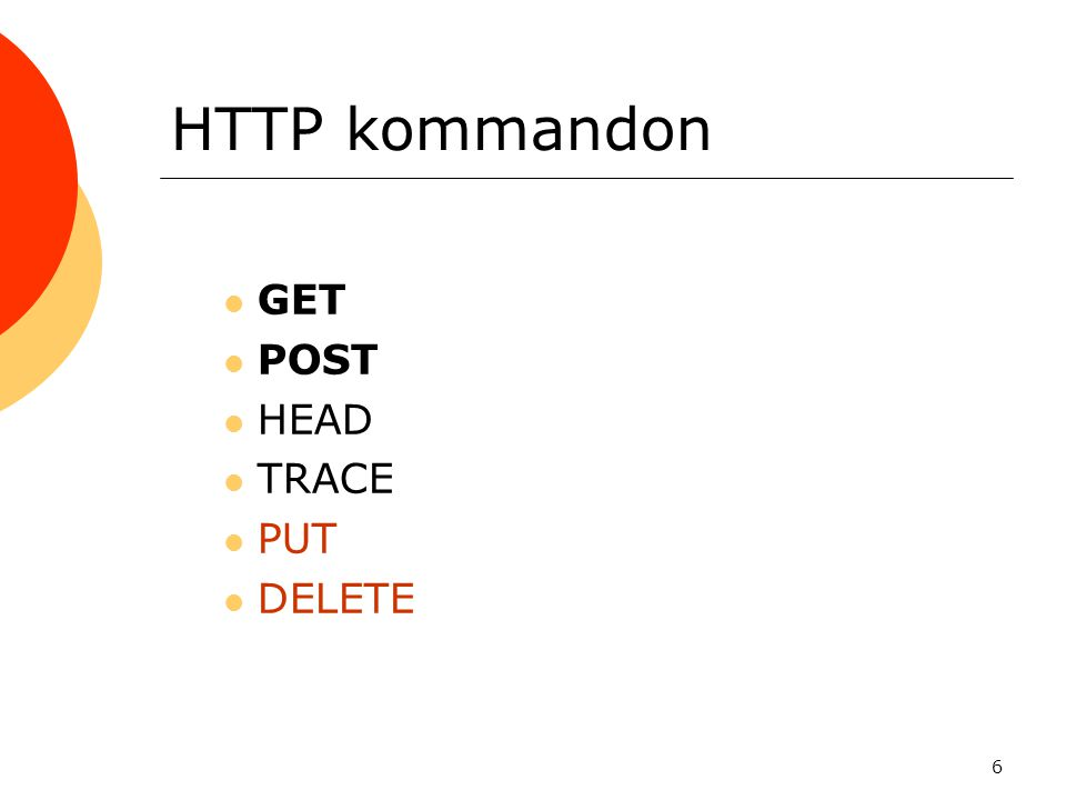 6 HTTP kommandon GET POST HEAD TRACE PUT DELETE