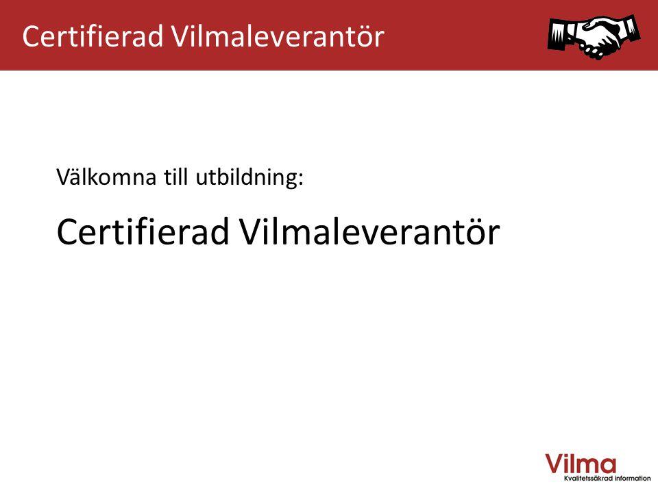 VÄLKOMMEN TILL VILMAUTBILDNING Välkomna till utbildning: Certifierad Vilmaleverantör