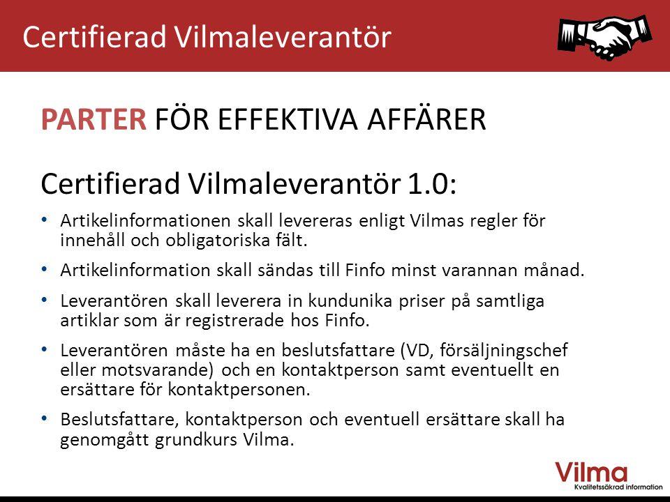 PARTER FÖR EFFEKTIVA AFFÄRER Certifierad Vilmaleverantör 1.0: Artikelinformationen skall levereras enligt Vilmas regler för innehåll och obligatoriska