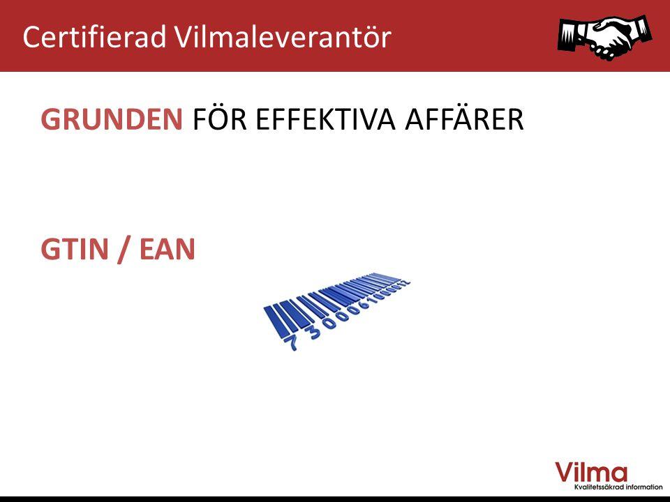 GTIN / EAN GRUNDEN FÖR EFFEKTIVA AFFÄRER Certifierad Vilmaleverantör