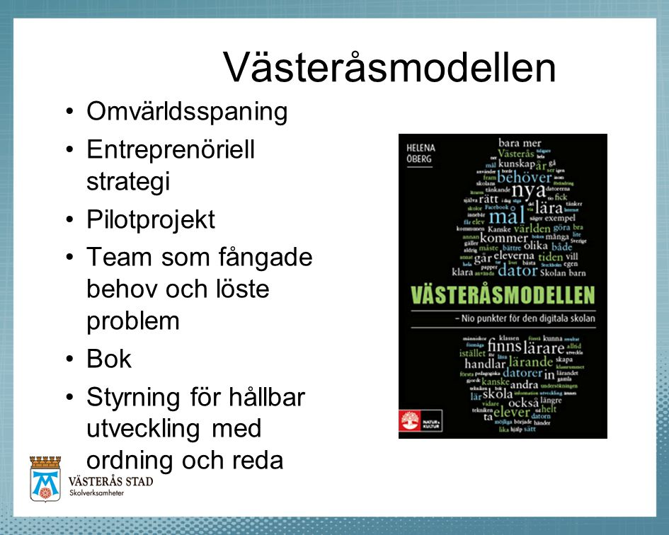 Västeråsmodellen Omvärldsspaning Entreprenöriell strategi Pilotprojekt Team som fångade behov och löste problem Bok Styrning för hållbar utveckling me
