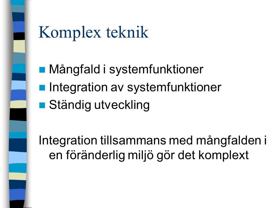 Komplex teknik Mångfald i systemfunktioner Integration av systemfunktioner Ständig utveckling Integration tillsammans med mångfalden i en föränderlig miljö gör det komplext