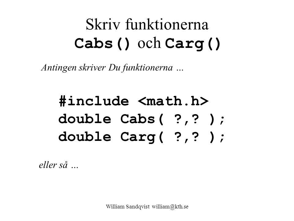 William Sandqvist william@kth.se Skriv funktionerna Cabs() och Carg() #include double Cabs( ?,.