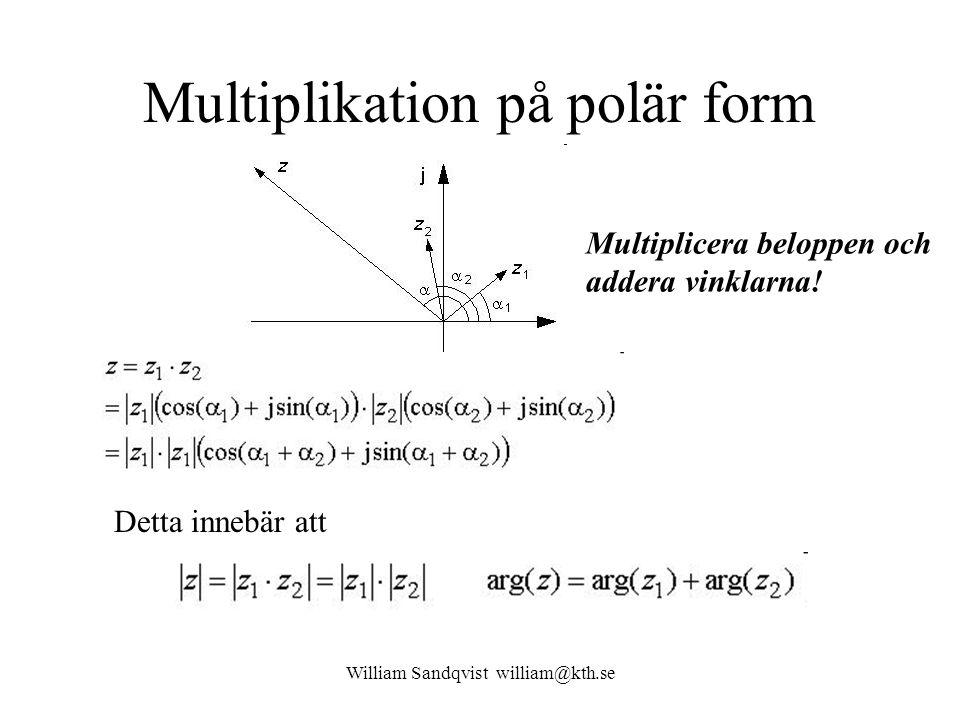 William Sandqvist william@kth.se Multiplikation på polär form Detta innebär att Multiplicera beloppen och addera vinklarna!