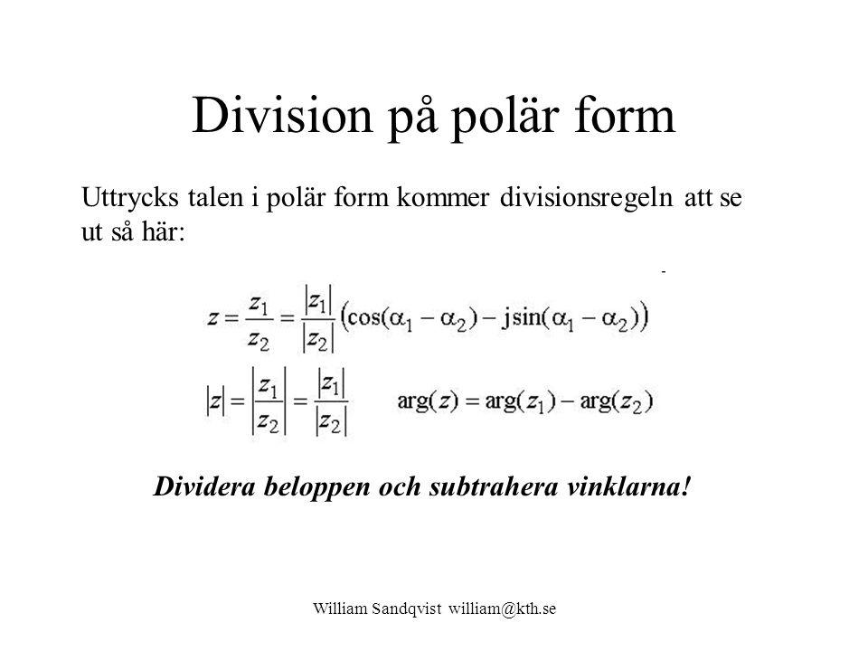 William Sandqvist william@kth.se Division på polär form Uttrycks talen i polär form kommer divisionsregeln att se ut så här: Dividera beloppen och subtrahera vinklarna!