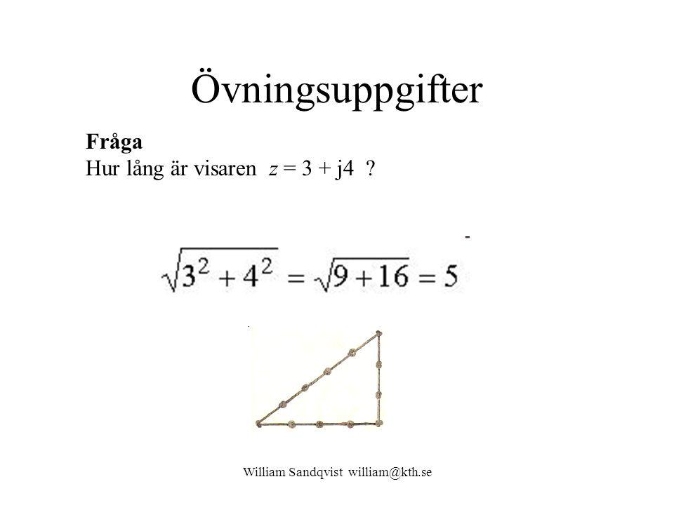 William Sandqvist william@kth.se Övningsuppgifter Fråga Hur lång är visaren z = 3 + j4 ?