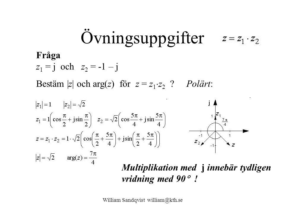William Sandqvist william@kth.se Övningsuppgifter Fråga z 1 = j och z 2 = -1 – j Bestäm |z| och arg(z) för z = z 1  z 2 .