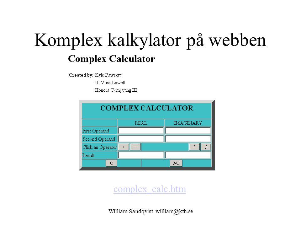 William Sandqvist william@kth.se Komplex kalkylator på webben complex_calc.htm