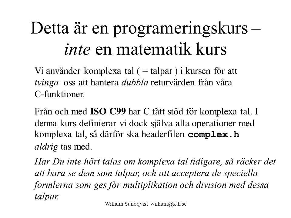 William Sandqvist william@kth.se Kanske så här … void MataIn( double *, double * );  Deklaration: MataIn( &a,&b );  Anrop: void MataIn( double * x, double * y ) { scanf( %lf%lf , x, y ); }  Definition: