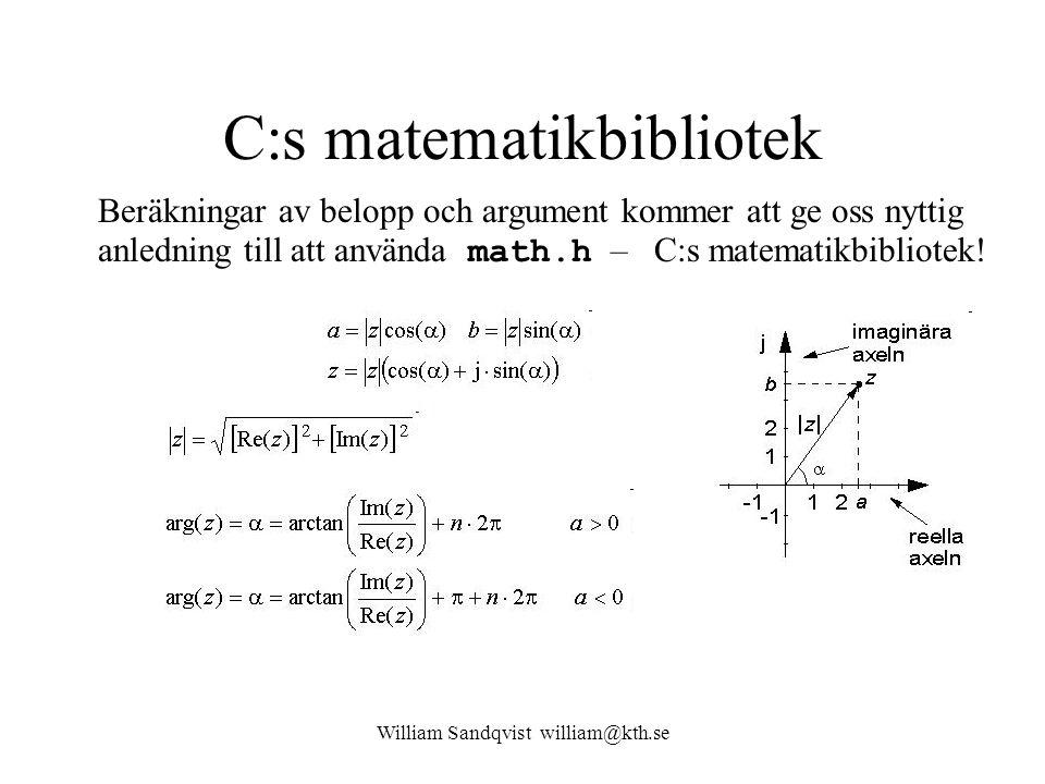 William Sandqvist william@kth.se C:s matematikbibliotek Beräkningar av belopp och argument kommer att ge oss nyttig anledning till att använda math.h – C:s matematikbibliotek!