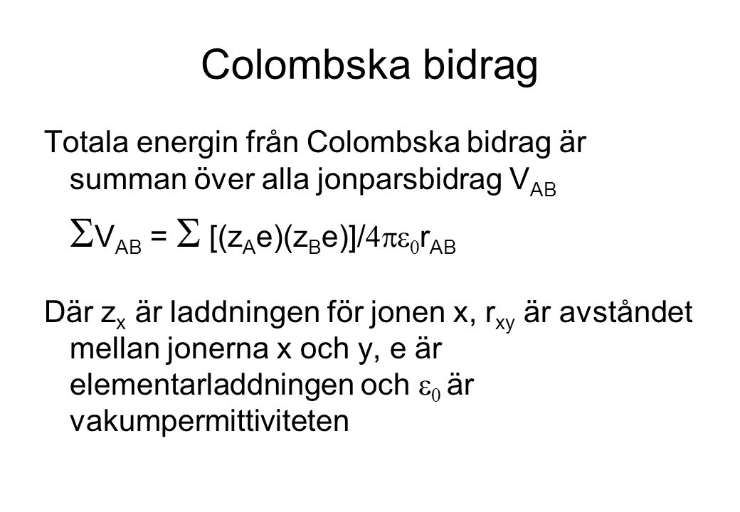 Colombska bidrag Totala energin från Colombska bidrag är summan över alla jonparsbidrag V AB  V AB =  [(z A e)(z B e)]/   r AB Där z x är laddni