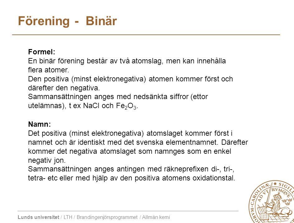 Lunds universitet / LTH / Brandingenjörsprogrammet / Allmän kemi Förening - Binär Formel: En binär förening består av två atomslag, men kan innehålla