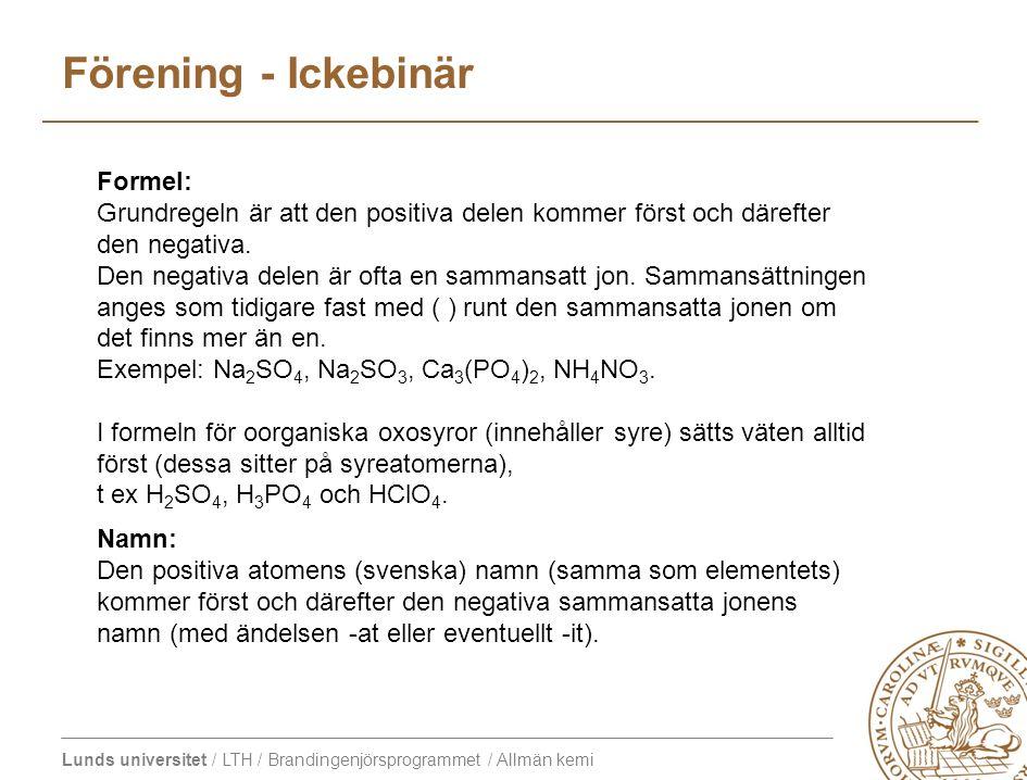 Lunds universitet / LTH / Brandingenjörsprogrammet / Allmän kemi Förening - Ickebinär Formel: Grundregeln är att den positiva delen kommer först och d