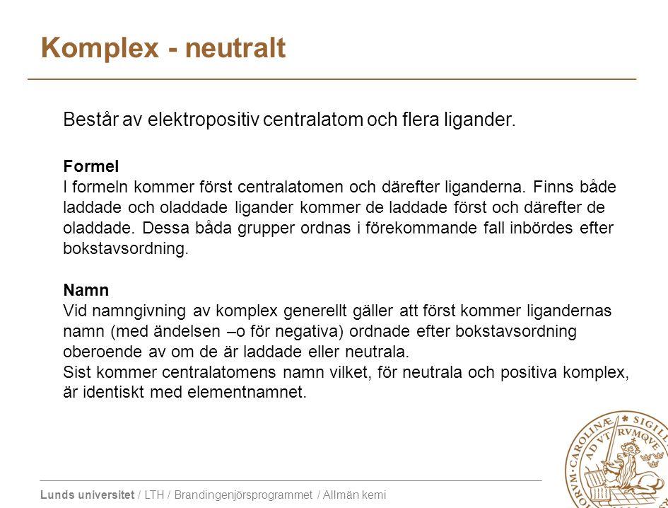 Lunds universitet / LTH / Brandingenjörsprogrammet / Allmän kemi Komplex - neutralt Formel I formeln kommer först centralatomen och därefter ligandern