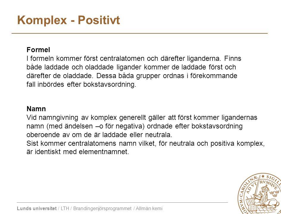 Lunds universitet / LTH / Brandingenjörsprogrammet / Allmän kemi Komplex - Positivt Formel I formeln kommer först centralatomen och därefter ligandern