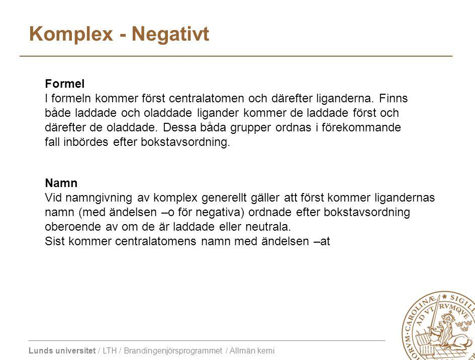 Lunds universitet / LTH / Brandingenjörsprogrammet / Allmän kemi Komplex - Negativt Formel I formeln kommer först centralatomen och därefter ligandern