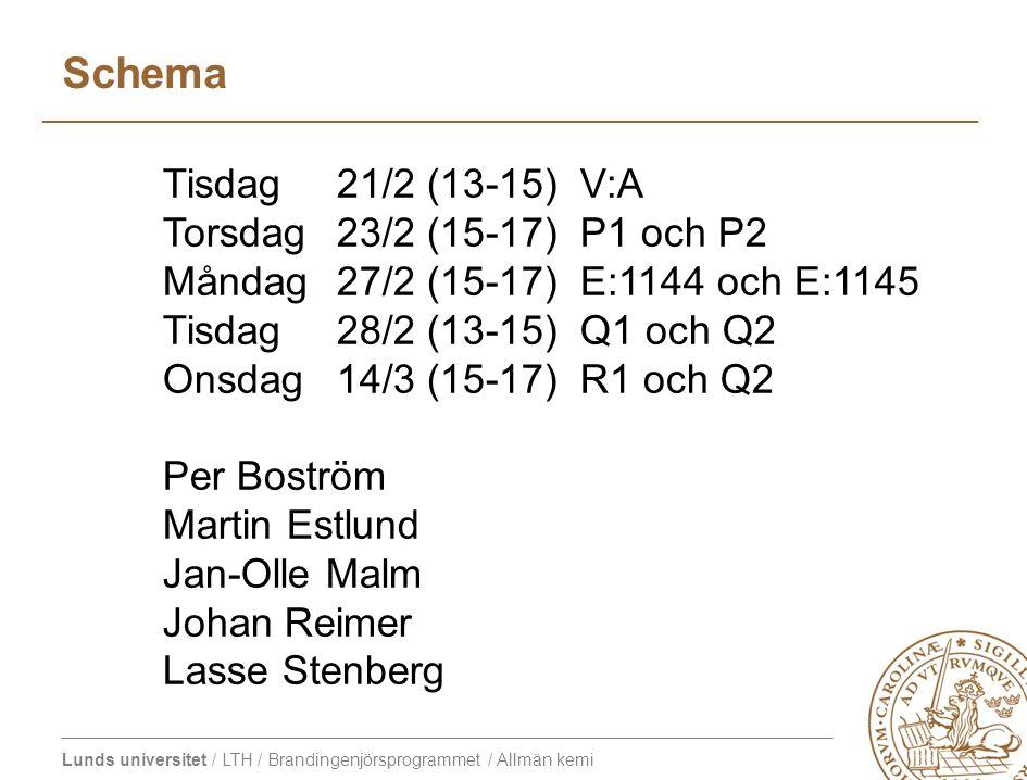 Lunds universitet / LTH / Brandingenjörsprogrammet / Allmän kemi Schema Tisdag 21/2 (13-15)V:A Torsdag 23/2 (15-17) P1 och P2 Måndag 27/2 (15-17)E:114