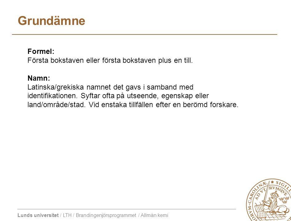 Lunds universitet / LTH / Brandingenjörsprogrammet / Allmän kemi Formel: Första bokstaven eller första bokstaven plus en till. Namn: Latinska/grekiska