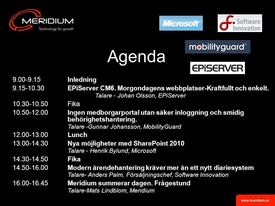 www.meridium.se Agenda 9.00-9.15 Inledning 9.15-10.30 EPiServer CM6.