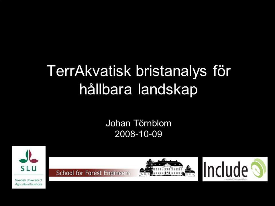 TerrAkvatisk bristanalys för hållbara landskap Johan Törnblom 2008-10-09