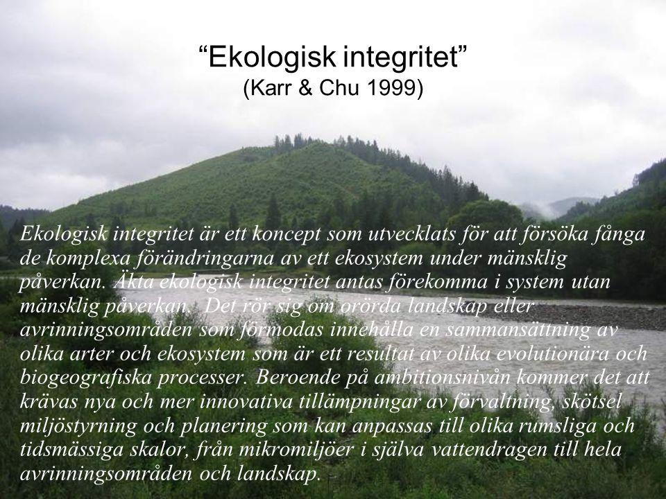 Ekologisk integritet (Karr & Chu 1999) Ekologisk integritet är ett koncept som utvecklats för att försöka fånga de komplexa förändringarna av ett ekosystem under mänsklig påverkan.