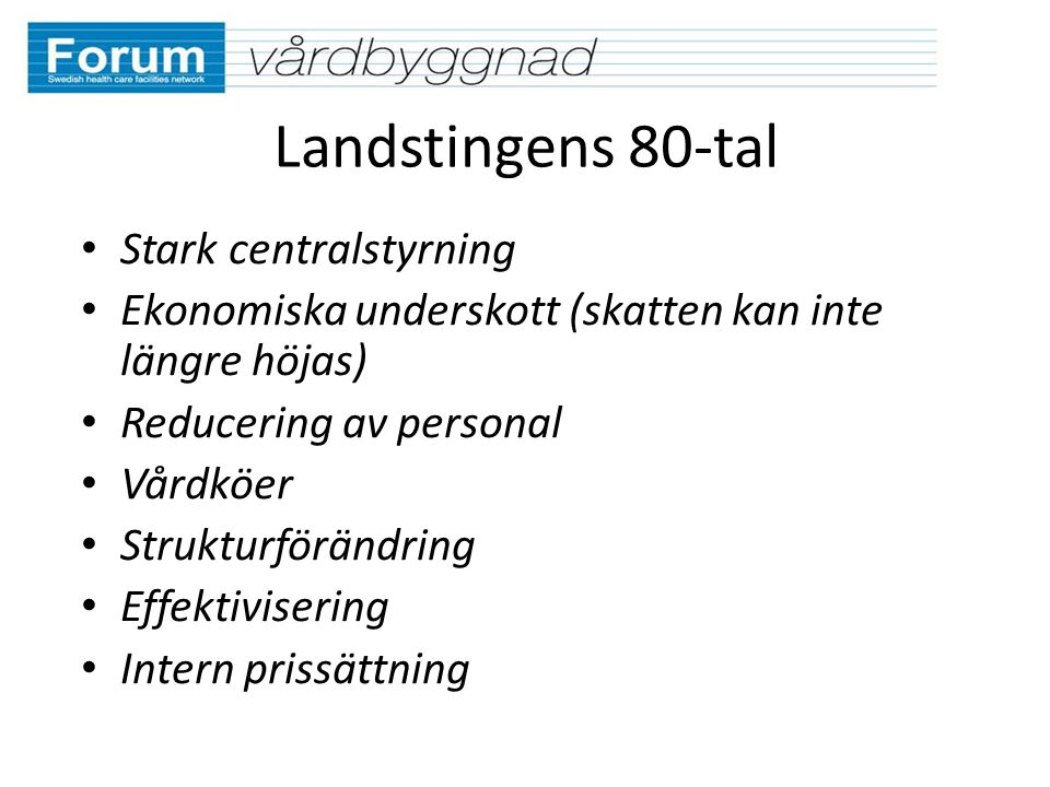 Landstingens 80-tal Stark centralstyrning Ekonomiska underskott (skatten kan inte längre höjas) Reducering av personal Vårdköer Strukturförändring Effektivisering Intern prissättning