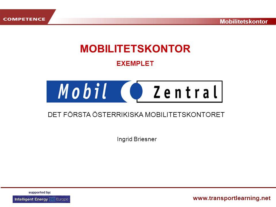 Mobilitetskontor www.transportlearning.net Ingrid Briesner DET FÖRSTA ÖSTERRIKISKA MOBILITETSKONTORET MOBILITETSKONTOR EXEMPLET