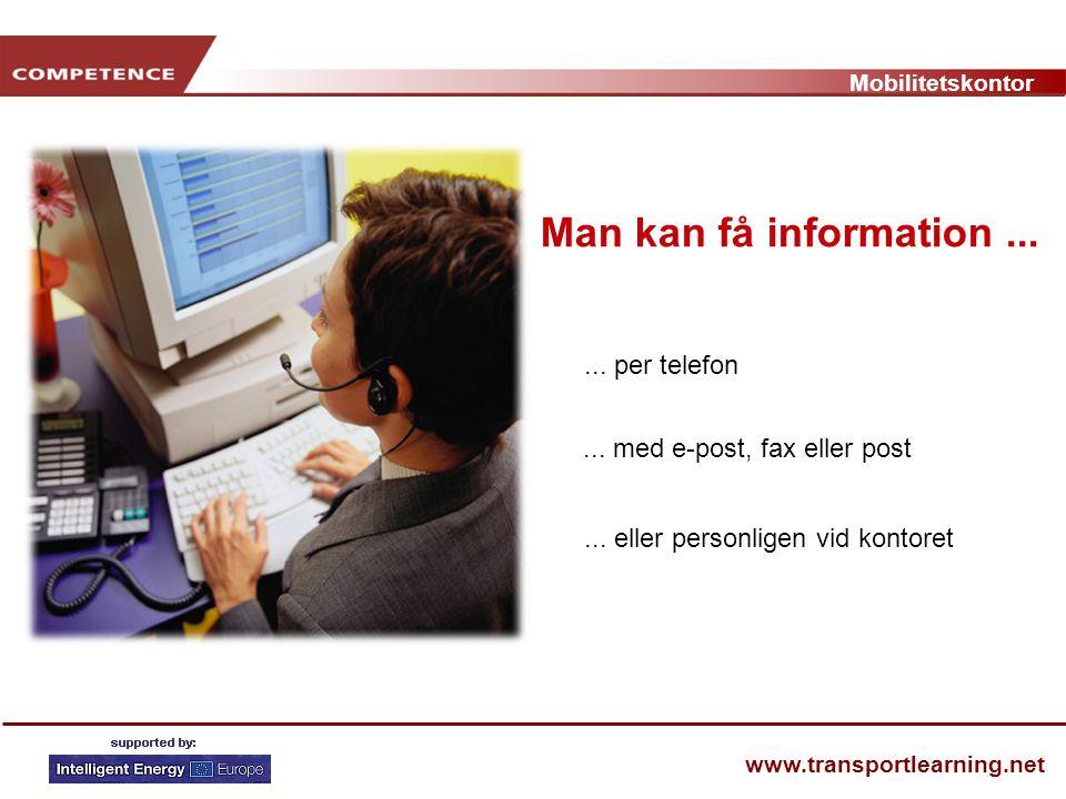 Mobilitetskontor www.transportlearning.net Man kan få information...... per telefon... med e-post, fax eller post... eller personligen vid kontoret