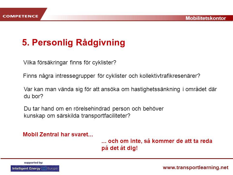 Mobilitetskontor www.transportlearning.net 5. Personlig Rådgivning Vilka försäkringar finns för cyklister? Mobil Zentral har svaret...... och om inte,