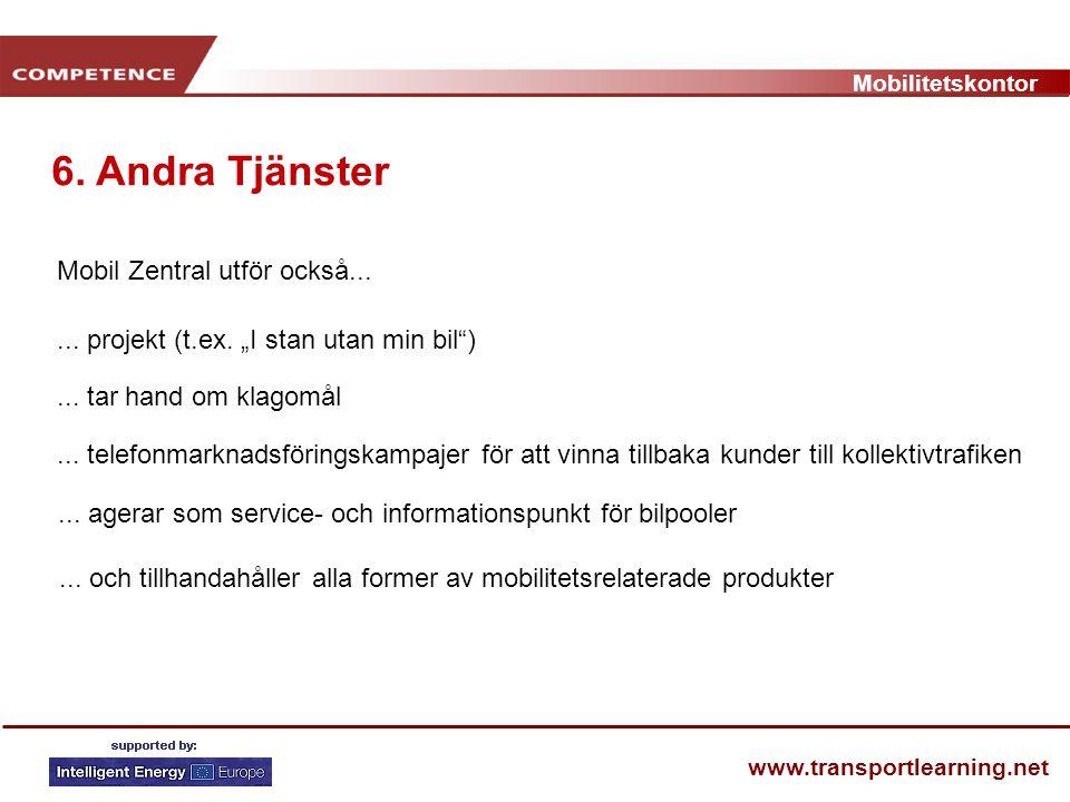 Mobilitetskontor www.transportlearning.net 6. Andra Tjänster Mobil Zentral utför också...... tar hand om klagomål... telefonmarknadsföringskampajer fö