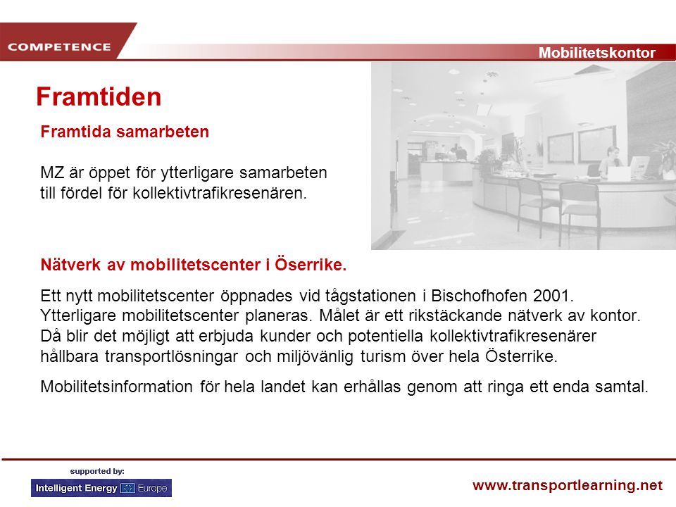 Mobilitetskontor www.transportlearning.net Framtiden Nätverk av mobilitetscenter i Öserrike. Ett nytt mobilitetscenter öppnades vid tågstationen i Bis