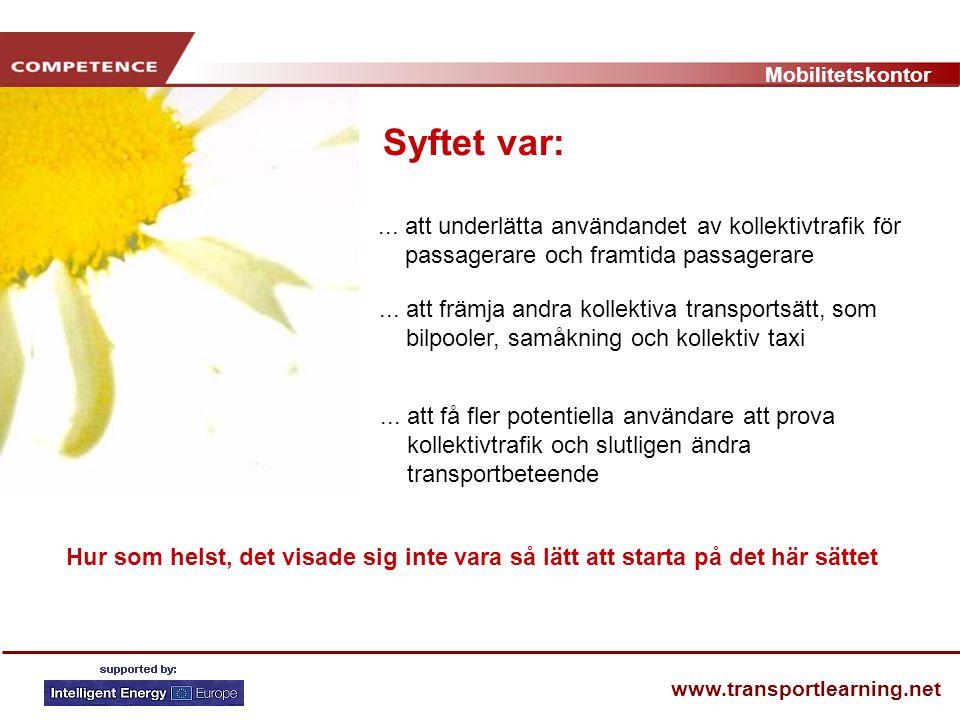 Mobilitetskontor www.transportlearning.net... att underlätta användandet av kollektivtrafik för passagerare och framtida passagerare Syftet var:... at