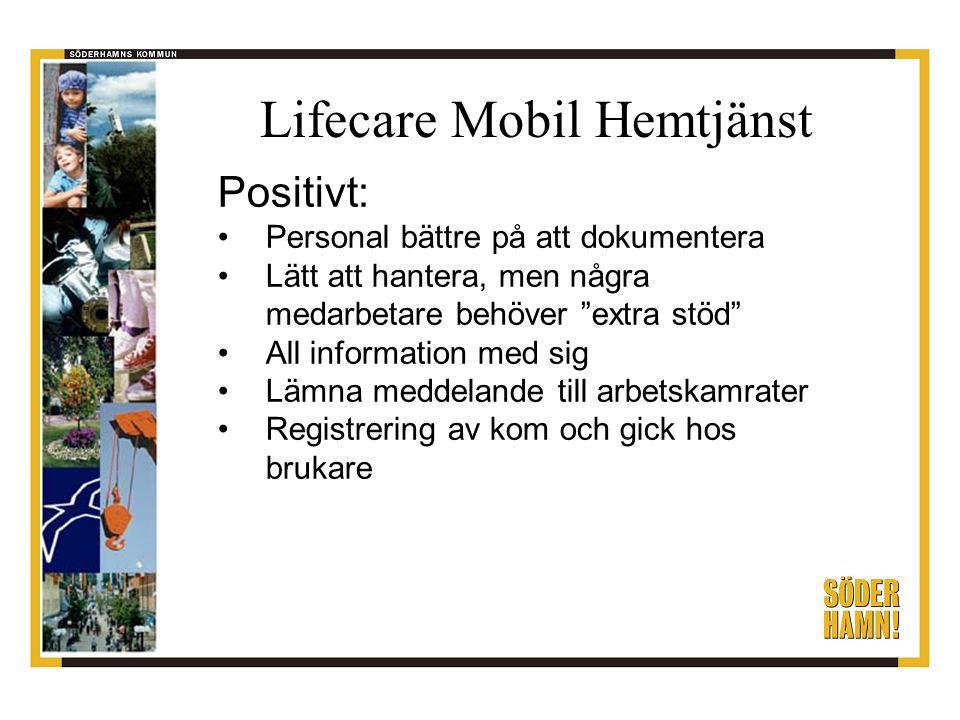 Lifecare Mobil Hemtjänst Negativt: Stressande när tekniken inte fungerar Problem med inloggning Problem med drifttid för batterier Vissa svårigheter vid arbete dag + kväll Rutiner för tillfälliga vikarier