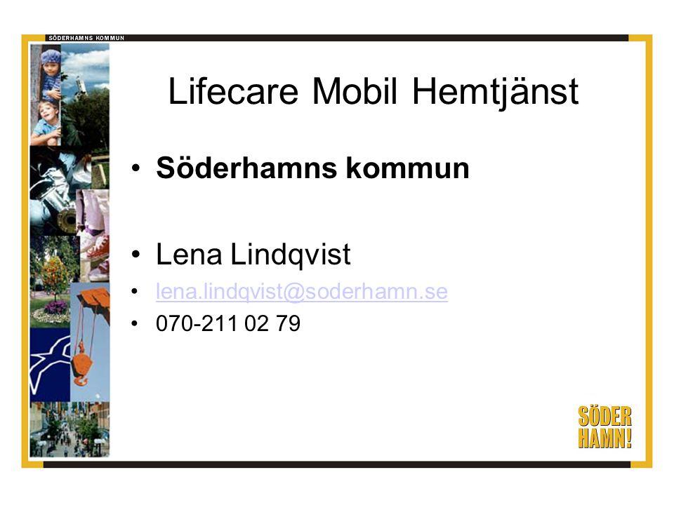 Lifecare Mobil Hemtjänst Söderhamns kommun Lena Lindqvist lena.lindqvist@soderhamn.se 070-211 02 79
