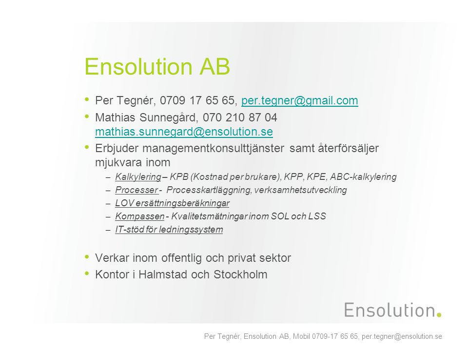 Per Tegnér, Ensolution AB, Mobil 0709-17 65 65, per.tegner@ensolution.se Ensolution AB Per Tegnér, 0709 17 65 65, per.tegner@gmail.comper.tegner@gmail